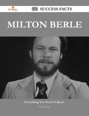 Milton Berle 172 Success Facts - Everything you need to know about Milton Berle ebook by Shawn Glenn