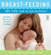 Breast-feeding: Top Tips From the Baby Whisperer - Includes Advice on Bottle-Feeding ebook by Tracy Hogg,Melinda Blau