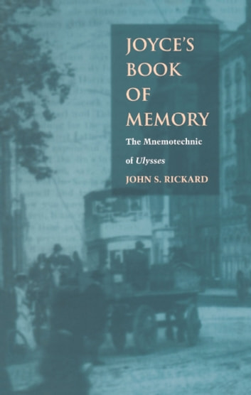 Joyce's Book of Memory - The Mnemotechnic of Ulysses ebook by John S. Rickard