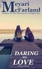 Daring To Love ebook by Meyari McFarland