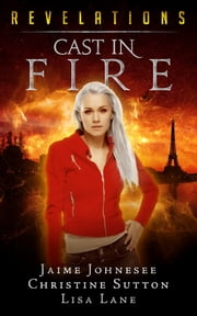 Cast In Fire: Revelations Series Book 2 ebook by Jaime Johnesee,Christine Sutton,Lisa Lane