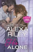 His Alone - A Full-Length Novel ebook by Alexa Riley