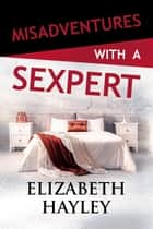 Misadventures with a Sexpert ebook by Elizabeth Hayley