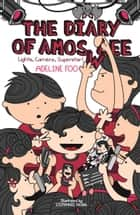 The Diary of Amos Lee - Lights, Camera, Superstar! ebook by Adeline Foo