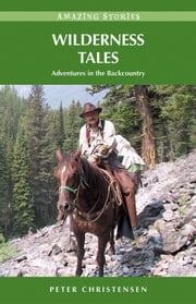 Wilderness Tales: Adventures in the Backcountry ebook by Peter Christensen