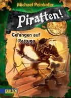 Piratten! 2: Gefangen auf Rattuga ebook by Michael Peinkofer, Daniel Ernle