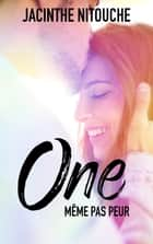 One - Tome 1 - Même pas peur ebook by Jacinthe Nitouche