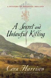 A Secret and Unlawful Killing - A Mystery of Medieval Ireland ebook by Cora Harrison