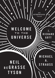 Welcome to the Universe - An Astrophysical Tour ebook by Neil deGrasse Tyson,Michael A. Strauss,J. Richard Gott