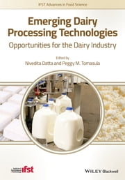 Emerging Dairy Processing Technologies - Opportunities for the Dairy Industry ebook by Nivedita Datta,Peggy M. Tomasula