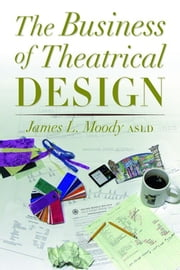 The Business of Theatrical Design ebook by James Moody