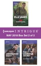 Harlequin Intrigue May 2018 - Box Set 2 of 2 - One Intrepid SEAL\Undercover Scout\The Sheriff's Secret ebook by Elle James, Jenna Kernan, Julie Anne Lindsey