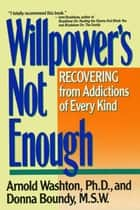 Willpower Is Not Enough ebook by Arnold M. Washton