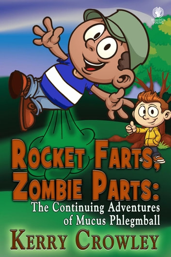 Rocket Farts, Zombie Parts: The Continuing Adventures of Mucus Phlegmball - The Adventures of Mucus Phlegmball ebook by Kerry Crowley