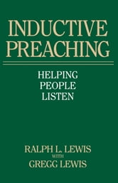 Inductive Preaching - Helping People Listen ebook by Ralph L. Lewis,Gregg Lewis