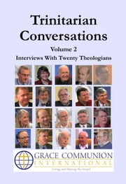 Trinitarian Conversations Volume 2: Interviews With Twenty Theologians ebook by Grace Communion International