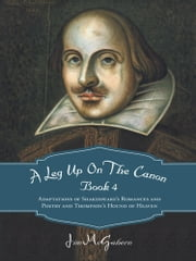 A Leg Up On The Canon Book 4 - Adaptations of Shakespeare's Romances and Poetry and Thompson's Hound of Heaven ebook by Jim McGahern