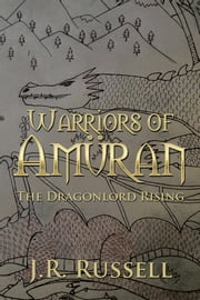 Warriors of Amüran - The Dragonlord Rising ebook by J.R. Russell