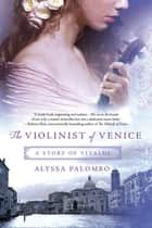 The Violinist of Venice - A Story of Vivaldi ebook by Alyssa Palombo