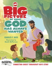 The Big Picture of What God Always Wanted ebook by Charles F. Boyd,Heath McPharson