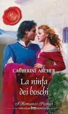 La ninfa dei boschi ebook by Catherine Archer