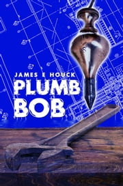 Plumb Bob ebook by James E Houck