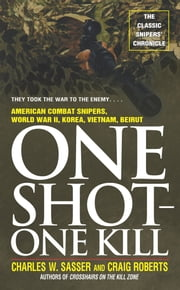 One Shot One Kill - One Shot One Kill ebook by Charles W. Sasser,Craig Roberts