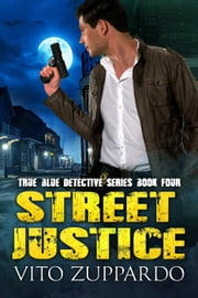 Street Justice - True Blue Detective, #4 電子書籍 by vito zuppardo