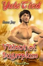 Visions of Sugarplum ebook by Sara Jay