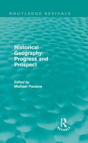 Historical Geography: Progress and Prospect ebook by Michael Pacione