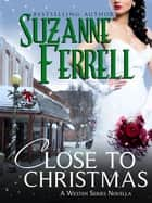 Close To Christmas, A Westen Series Novella ebook by Suzanne Ferrell