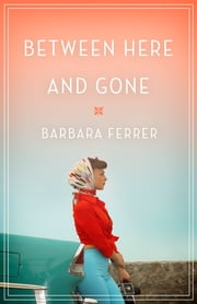 Between Here and Gone ebook by Barbara Ferrer