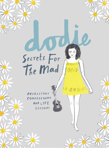 Secrets for the Mad - Obsessions, Confessions and Life Lessons ebook by dodie