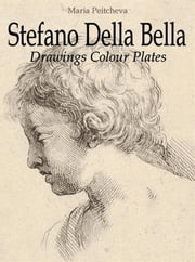 Stefano Della Bella: Drawings Colour Plates ebook by Maria Peitcheva