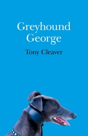 Greyhound George ebook by Tony Cleaver