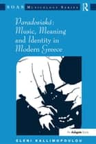 Paradosiaká: Music, Meaning and Identity in Modern Greece ebook by Eleni Kallimopoulou