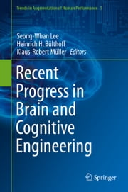 Recent Progress in Brain and Cognitive Engineering ebook by Seong-Whan Lee,Heinrich H. Bülthoff,Klaus-Robert Müller