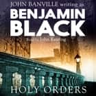 Holy Orders - Quirke Mysteries Book 6 audiobook by Benjamin Black