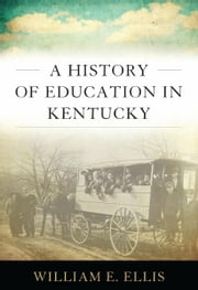 A History of Education in Kentucky ebook by William E. Ellis