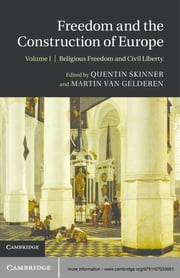 Freedom and the Construction of Europe: Volume 1, Religious Freedom and Civil Liberty ebook by Quentin Skinner,Martin van Gelderen