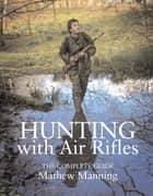 Hunting with Air Rifles ebook by Matthew Manning