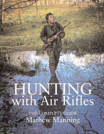 Hunting with Air Rifles - The Complete Guide ebook by Matthew Manning