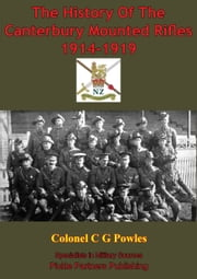 The History Of The Canterbury Mounted Rifles 1914-1919 [Illustrated Edition] ebook by Lt Col C. G. Powles