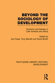 Beyond the Sociology of Development - Economy and Society in Latin America and Africa ebook by Ivar Oxaal,Tony Barnett,David Booth