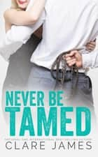 Impossible & Forbidden: Never Be Tamed - Impossible Love, #5 ebook by Clare James