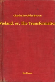 Wieland: or, The Transformation ebook by Charles Brockden Brown