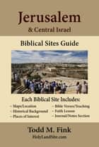 Jerusalem & Central Israel Biblical Sites Guide ebook by Dr. Todd M. Fink