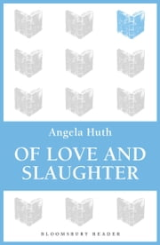 Of Love and Slaughter ebook by Angela Huth
