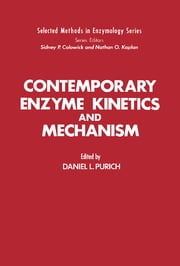 Contemporary Enzyme Kinetics and Mechanism - Selected Methods in Enzymology ebook by Daniel L. Purich