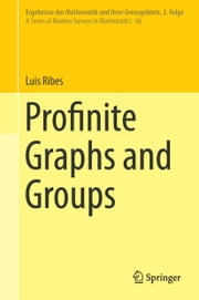 Profinite Graphs and Groups ebook by Luis Ribes